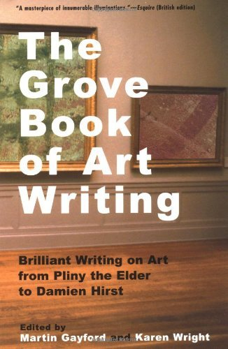 Martin Gayford The Grove Book Of Art Writing Brilliant Words On Art From Pliny The Elder To Da