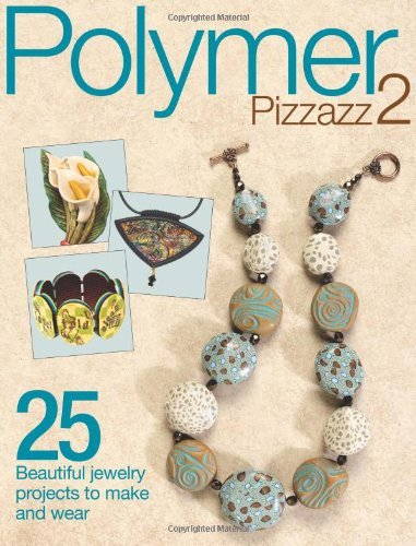 Editors Of Art Jewelry Magazine Polymer Pizzazz 2 25 Beautiful Jewelry Projects To Make And Wear