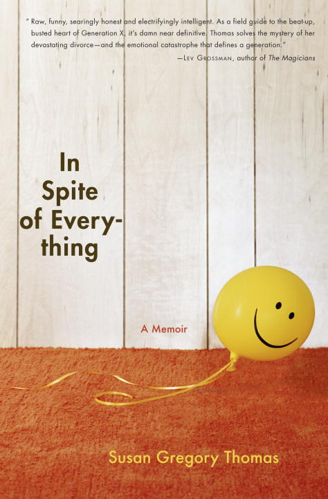 Susan Gregory Thomas In Spite Of Everything A Memoir