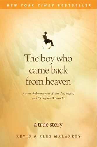 Kevin Malarkey The Boy Who Came Back From Heaven A Remarkable Account Of Miracles Angels And Lif