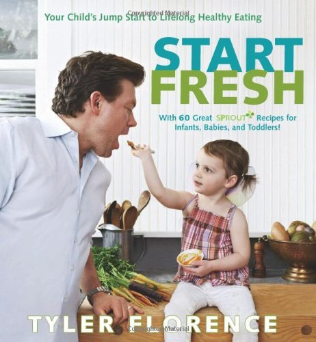 Tyler Florence Start Fresh Your Child's Jump Start To Lifelong Healthy Eatin