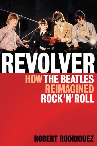 Robert Rodriguez Revolver How The Beatles Reimagined Rock 'n' Roll