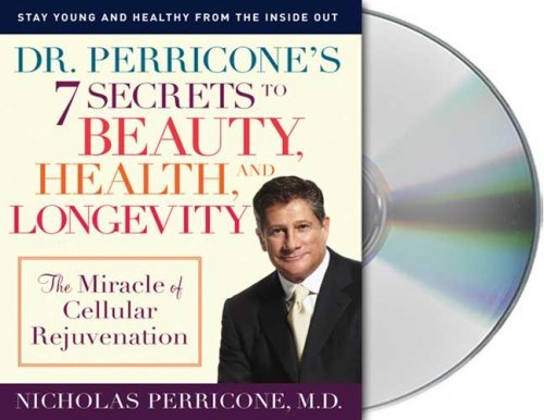 Nicholas Perricone Dr. Perricone's 7 Secrets To Beauty Health And Lo The Miracle Of Cellular Rejuvenation Abridged