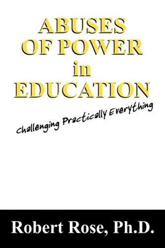 Robert Rose Abuses Of Power In Education Challenging Practically Everything