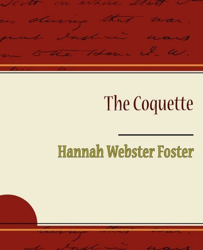 Hannah Webster Foster The Coquette