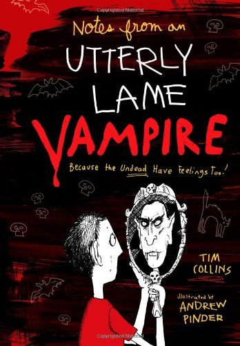 Tim Collins Notes From A Totally Lame Vampire Because The Undead Have Feelings Too!