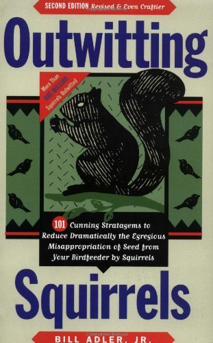 Adler Bill Jr. Outwitting Squirrels 101 Cunning Stratagems To Reduce Dramatically The 0002 Edition;rev