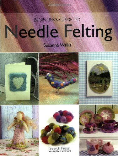Susanna Wallis Beginner's Guide To Needle Felting