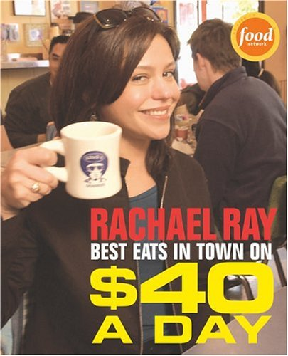 Rachael Ray $40 A Day Best Eats In Town