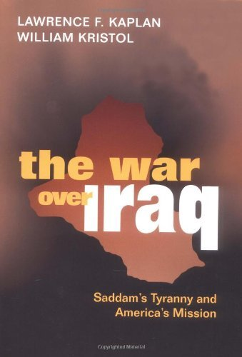 Lawrence F. Kaplan The War Over Iraq Saddam's Tyranny And America's Mission