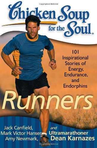 Jack Canfield Chicken Soup For The Soul Runners 101 Inspirational Stories Of Energy End