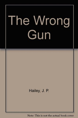 J. P. Hailey Wrong Gun