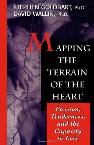 Stephen Goldbart Mapping The Terrain Of The Heart Passion Tenderness And The Capacity To Love