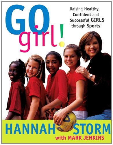 Hannah Storm Go Girl! Raising Healthy Confident And Successful Girls T