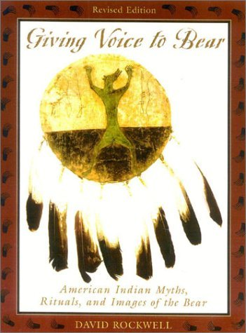 David Rockwell Giving Voice To Bear North American Indian Myths Rituals And Images Revised
