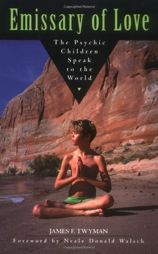 James F. Twyman Emissary Of Love The Psychic Children Speak To The World The Psyc