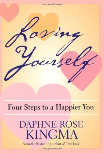 Daphne Rose Kingma Loving Yourself Four Steps To A Happier You