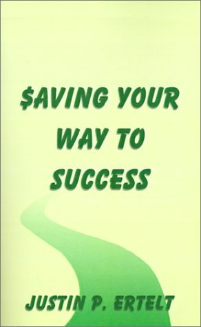 Justin P. Ertelt Saving Your Way To Success