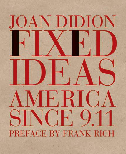Joan Didion Fixed Ideas America Since 9.11