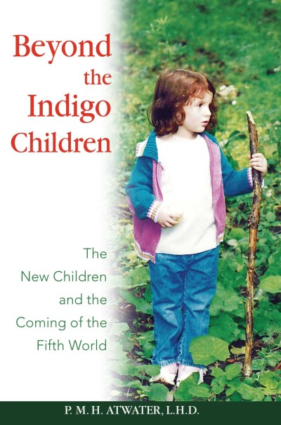 P. M. H. Atwater Beyond The Indigo Children The New Children And The Coming Of The Fifth Worl