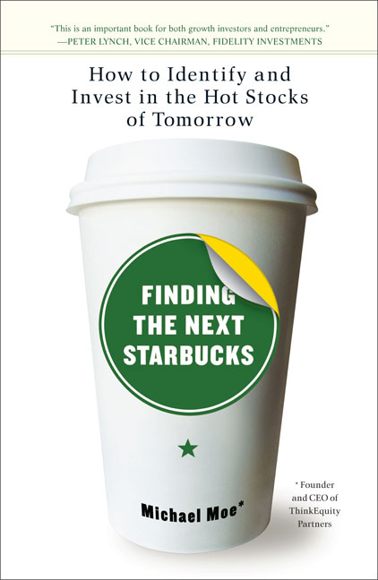 Michael Moe Finding The Next Starbucks How To Identify And Invest In The Hot Stocks Of T