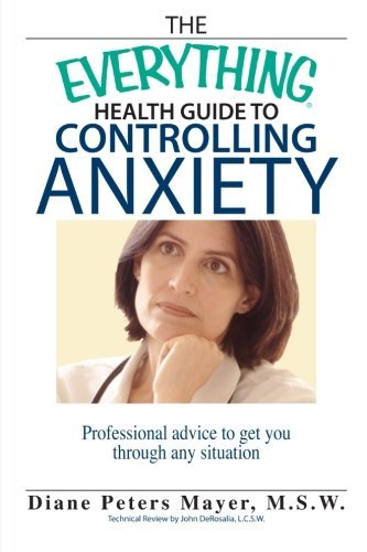 Diane Peters Mayer The Everything Health Guide To Controlling Anxiety Professional Advice To Get You Through Any Situat