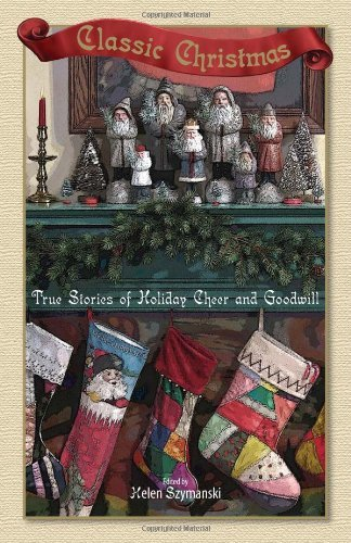 Helen Syzmanski Classic Christmas True Stories Of Holiday Cheer And Goodwill