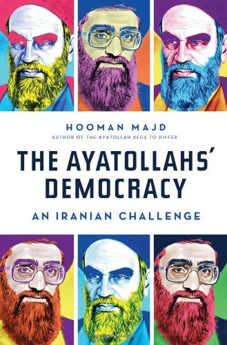 Hooman Majd The Ayatollahs' Democracy An Iranian Challenge