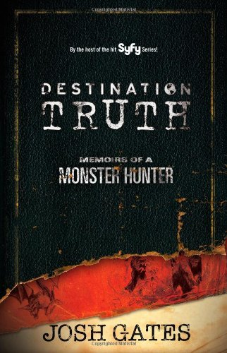 Josh Gates Destination Truth Memoirs Of A Monster Hunter
