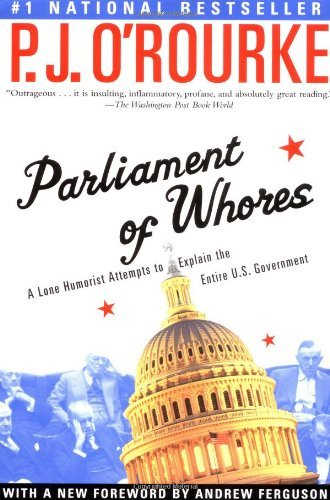P. J. O'rourke Parliament Of Whores A Lone Humorist Attempts To Explain The Entire U.