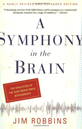 Jim Robbins A Symphony In The Brain The Evolution Of The New Brain Wave Biofeedback Revised Expand