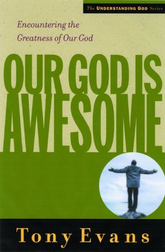 Tony Evans Our God Is Awesome Encountering The Greatness Of Our God