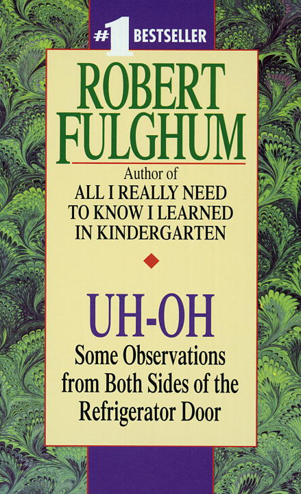 Robert Fulghum Uh Oh Some Observations From Both Sides Of The Refriger