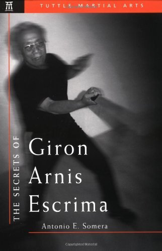 Antonio E. Somera Secrets Of Giron Arnis Escrima Original