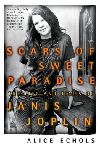 Alice Echols Scars Of Sweet Paradise The Life And Times Of Janis Joplin