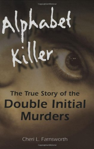 Cheri Farnsworth Alphabet Killer The True Story Of The Double Initial Murders