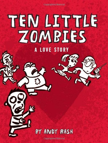 Andy Rash Ten Little Zombies A Love Story