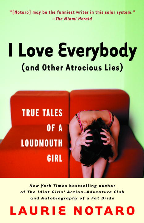 Laurie Notaro I Love Everybody (and Other Atrocious Lies) True Tales Of A Loudmouth Girl