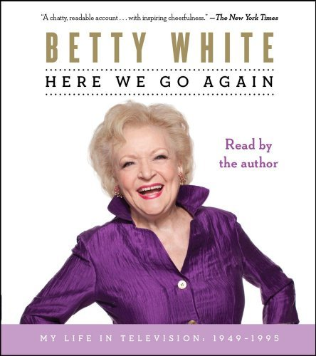 Betty White Here We Go Again My Life In Television 1949 1995 Abridged