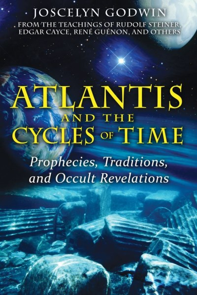 Joscelyn Godwin Atlantis And The Cycles Of Time Prophecies Traditions And Occult Revelations