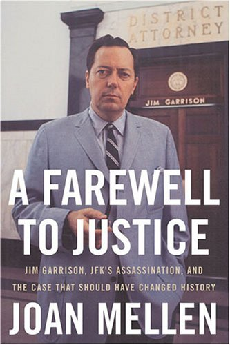 Joan Mellen A Farewell To Justice Jim Garrison Jfk's Assassination And The Case T