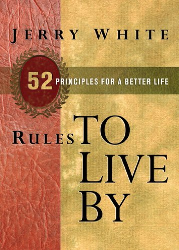 Jerry E. White Rules To Live By 52 Principles For A Better Life