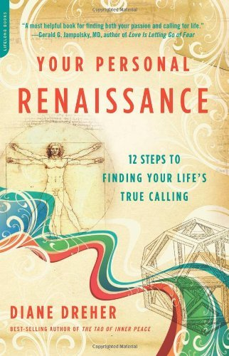 Diane Dreher Your Personal Renaissance 12 Steps To Finding Your Life's True Calling