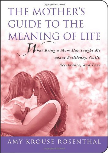 Amy Krouse Rosenthal The Mother's Guide To The Meaning Of Life What Being A Mom Has Taught Me About Resiliency