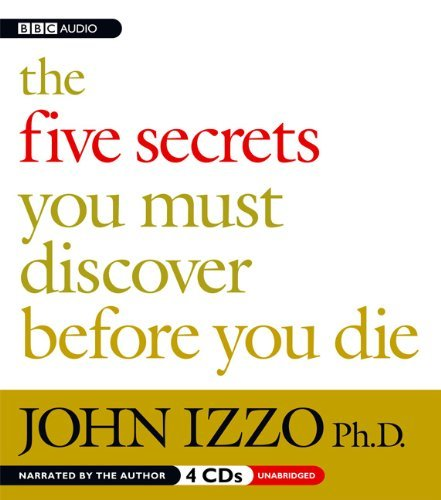 John Izzo The Five Secrets You Must Discover Before You Die
