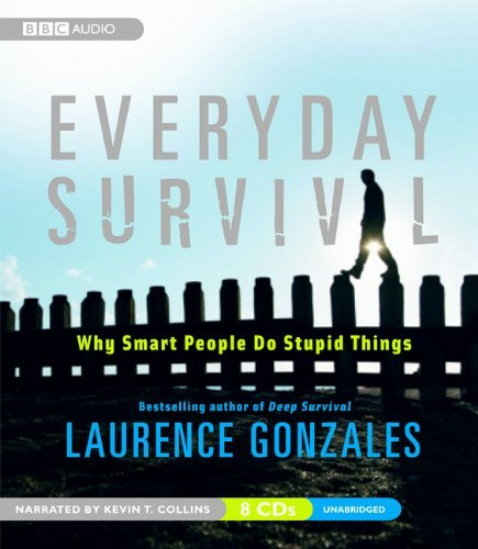 Laurence Gonzales Everyday Survival Why Smart People Do Stupid Things