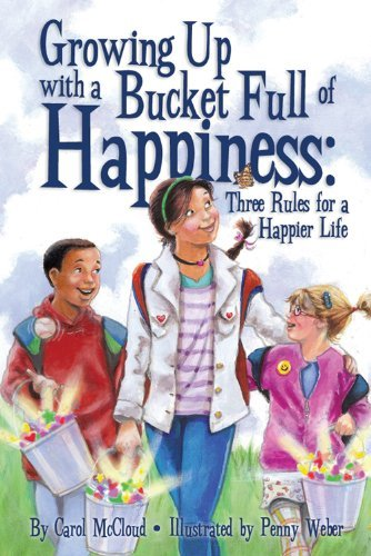Carol Mccloud Growing Up With A Bucket Full Of Happiness Three Rules For A Happier Life