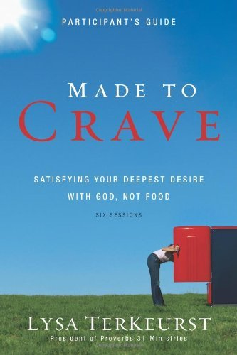 Lysa Terkeurst Made To Crave Satisfying Your Deepest Desire With God Not Food Participant's G