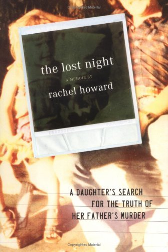 Rachel Howard The Lost Night A Daughter's Search For The Truth Of Her Father's Murder