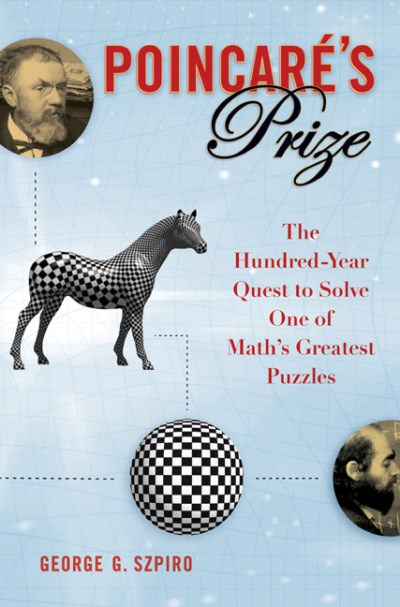 George G. Szpiro Poincare's Prize The Hundred Year Quest To Solve One Of Math's Greatest Puzzles